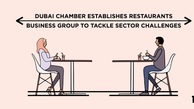 Dubai Chamber establishes Restaurants Business Group to tackle sector challenges