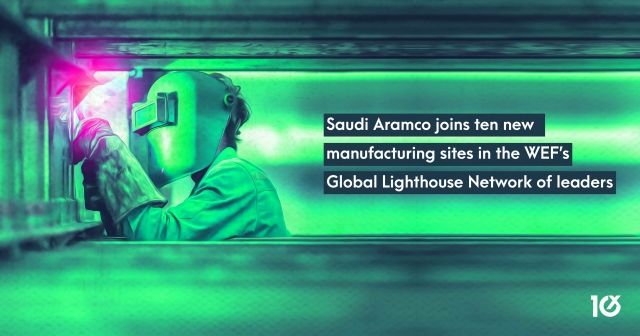Saudi Aramco joins ten new manufacturing sites in the WEF's Global Lighthouse Network of leaders