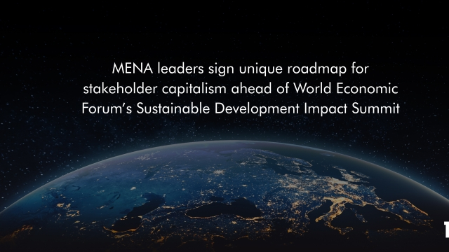 MENA leaders sign unique roadmap for stakeholder capitalism ahead of World Economic Forum's Sustainable Development Impact Summit