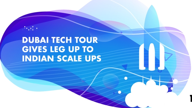 Dubai Tech Tour gives leg up to Indian scale ups
