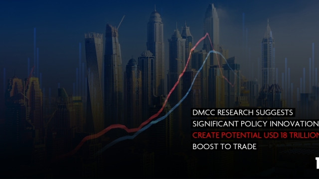 DMCC research suggests significant policy innovation to create potential USD 18 trillion boost to trade