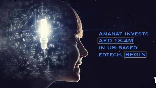 Amanat invests AED 18.4M in US-based edtech, BEGiN