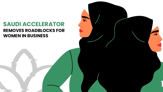 Saudi accelerator removes roadblocks for women in business