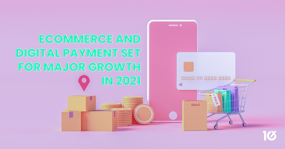 ecommerce and digital payment set for major growth in 2021
