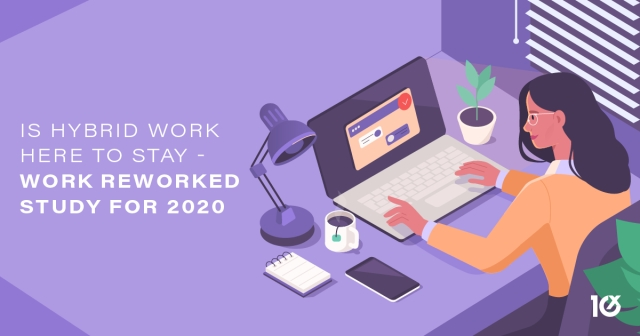 Is hybrid work here to stay - Work Reworked study for 2020