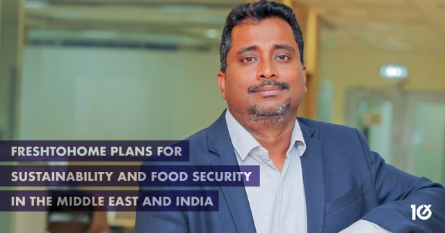 FreshtoHome plans for sustainability and food security in the Middle East and India