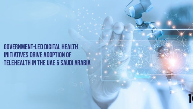 Government-led digital health initiatives drive adoption of telehealth in the UAE and Saudi Arabia