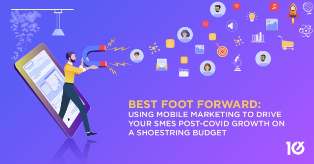 Best Foot Forward: Using mobile marketing to drive your SMEs post-covid growth on a shoestring budget