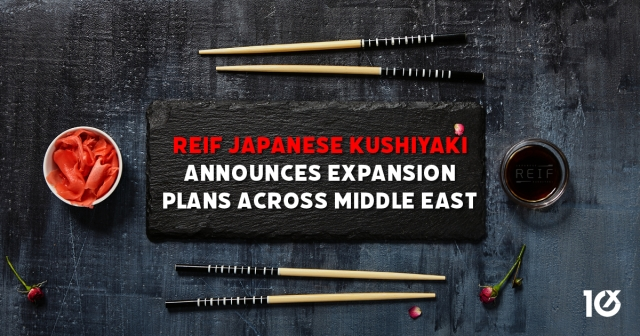 Reif Japanese Kushiyaki announces expansion plans across Middle East