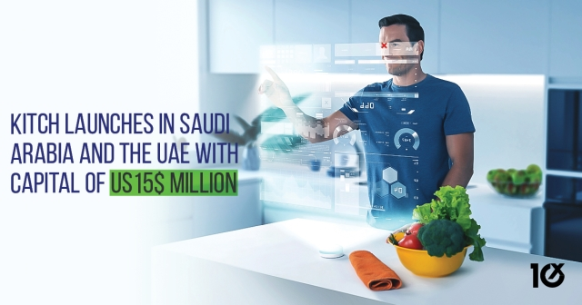 Kitch launches in Saudi Arabia and the UAE with capital of US$15 million