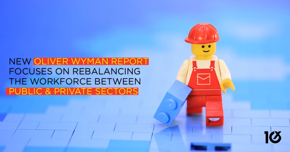 New Oliver Wyman report focuses on rebalancing the workforce between public and private sectors
