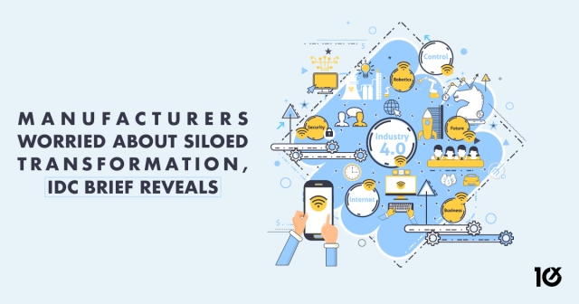 Manufacturers worried about siloed transformation, IDC brief reveals