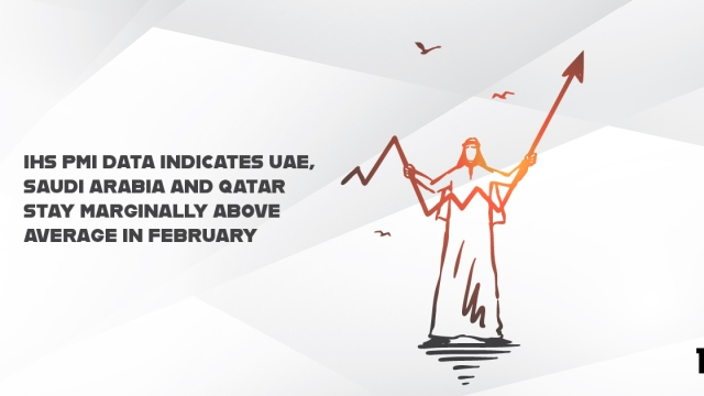 IHS PMI data indicates UAE, Saudi Arabia and Qatar stay marginally above average in February