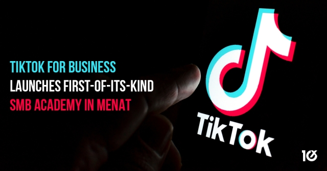 TikTok For Business launches first-of-its-kind SMB Academy in MENAT