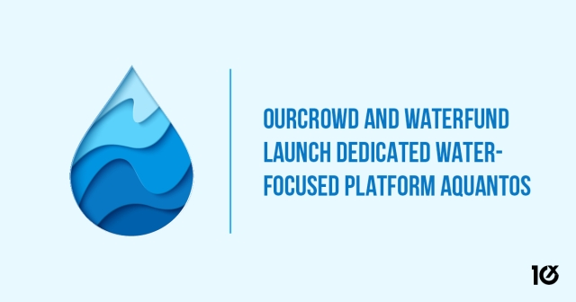 OurCrowd and Waterfund launch dedicated water-focused platform Aquantos