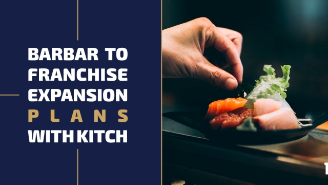 Barbar to franchise expansion plans with Kitch