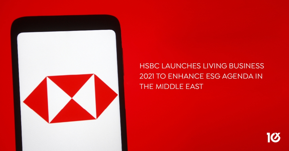 HSBC launches Living Business 2021 to enhance ESG agenda in the Middle East