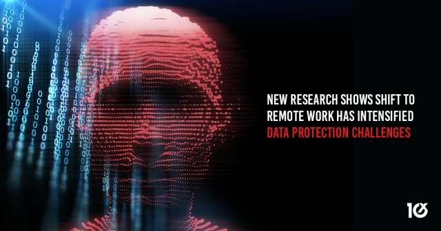 New research shows shift to remote work has intensified data protection challenges