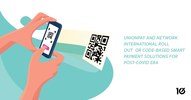 UnionPay and Network International roll out 	QR code-based Smart Payment Solutions for Post-COVID Era