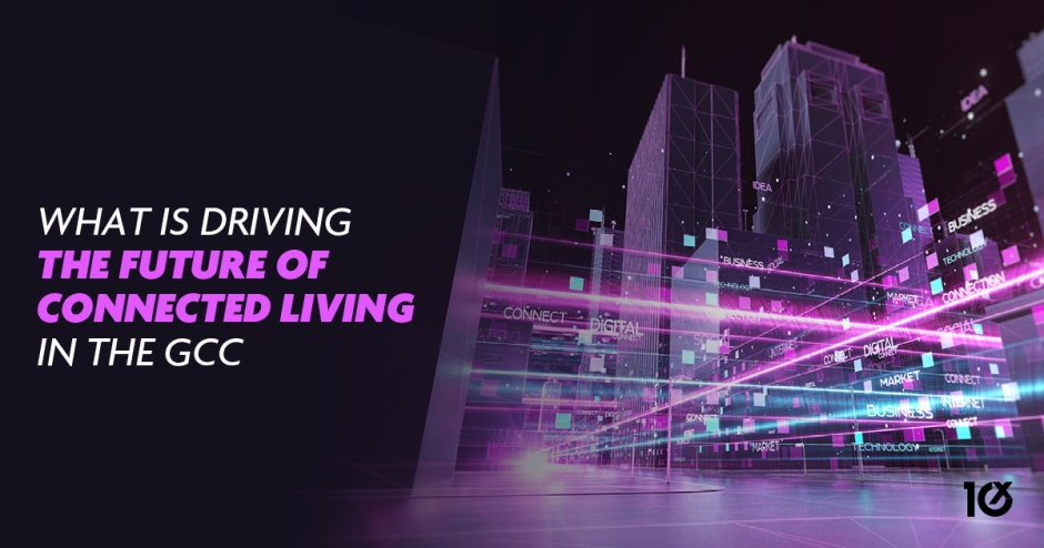 What is driving the Future of Connected Living in the GCC