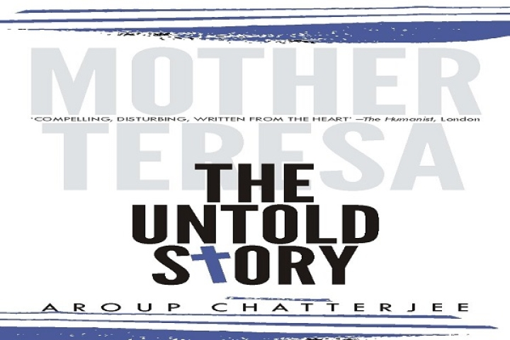 The Truth About Mother Teresa – Review Of Aroup Chatterjee's 'Mother Teresa: The Untold Story'
