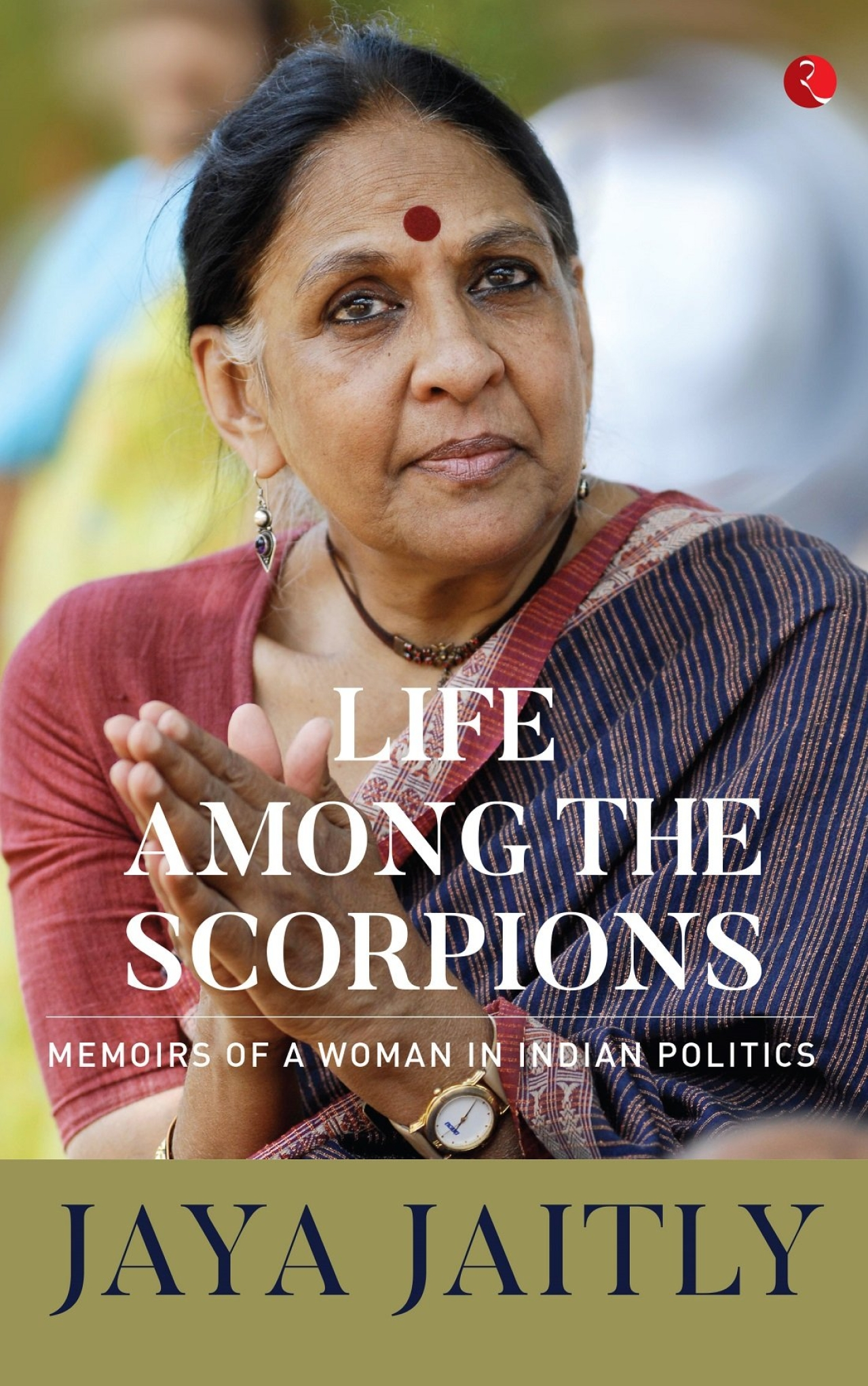Life Among the Scorpions: Memoirs of a Woman in Indian Politics by Jaya Jaitly, Rupa Publications