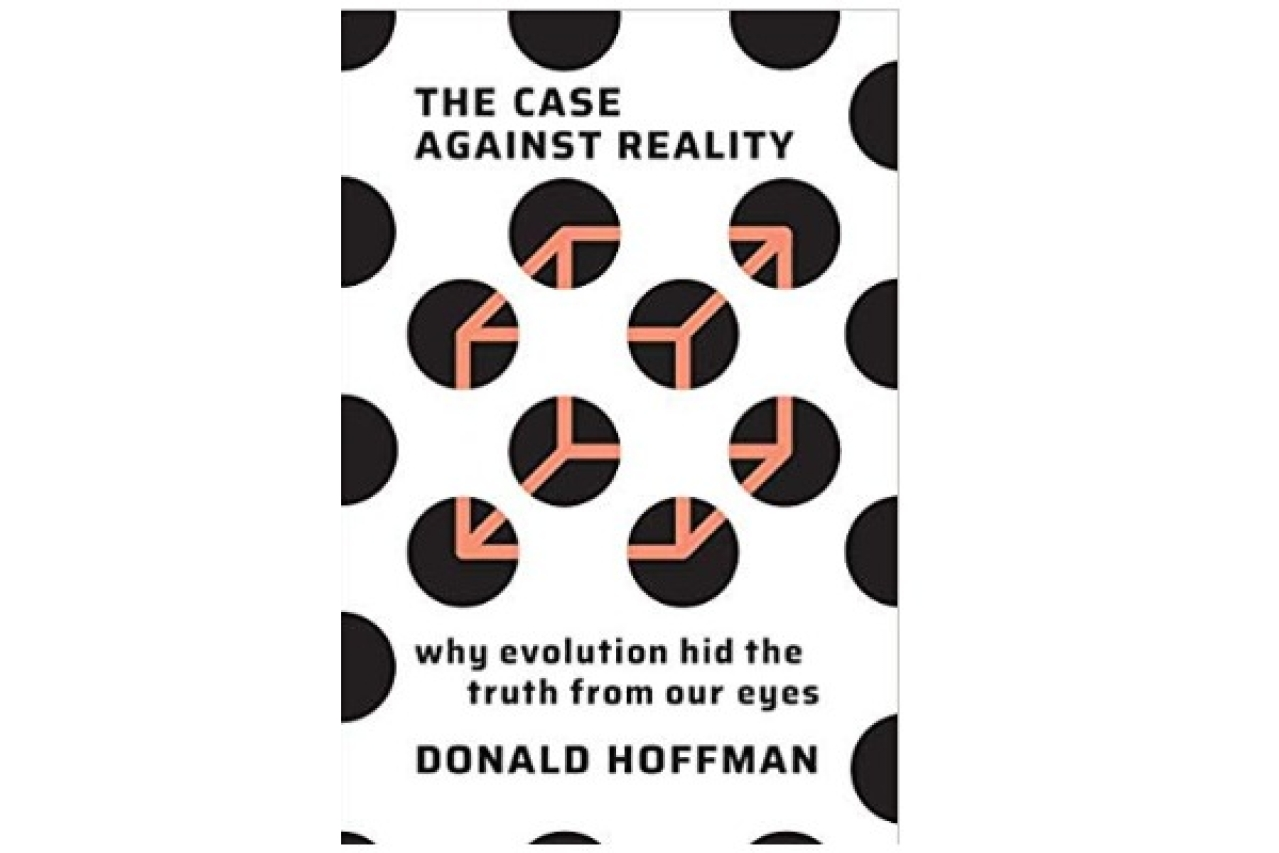 Don Hoffman's 'A Case Against Reality': This Book Will
