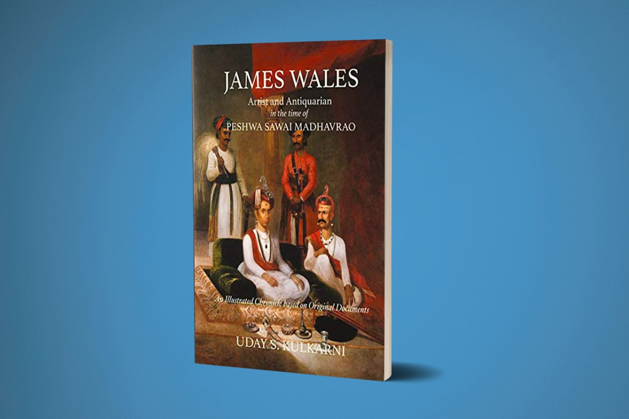 The cover of<i> James Wales: Artist &amp; Antiquarian in the time of Peshwa Sawai Madhavrao by </i>Dr Uday Kulkarni