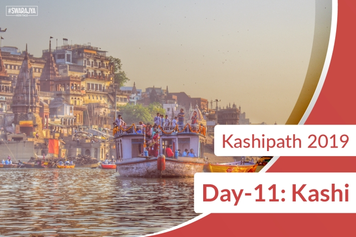 Kashipath 2019 Day-11: Finally, In The Colour And Chaos Of Kashi, And Mesmerised For All Time To Come