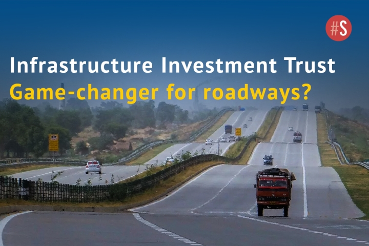 Infrastructure Investment Trusts: A Potentially Game-changing Idea For Indian Road Infra Development