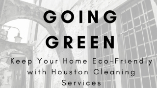 Going Green: Keep Your Home Eco-Friendly with Houston Cleaning Services