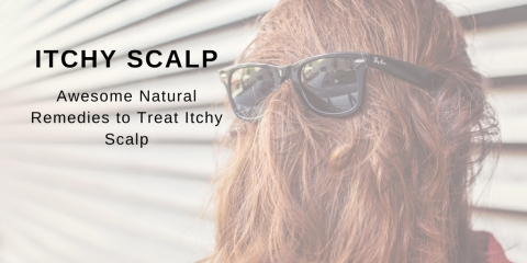 Awesome Natural Remedies To Treat Itchy Scalp