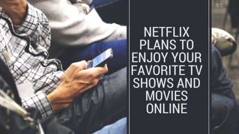 Prefer Netflix Plans To Enjoy Your Favorite TV Shows and Movies Online