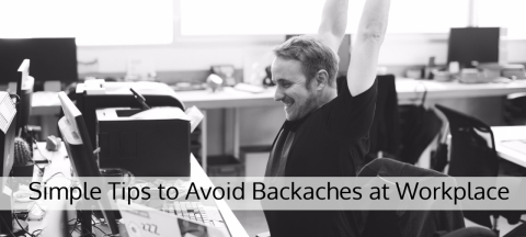6 Simple Tips to Avoid Backaches at Workplace