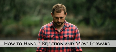 How to Handle Rejection and Move Forward