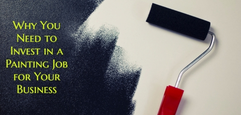 <b>5 Reasons Why You Need to Invest in a Painting Job for Your Business</b>