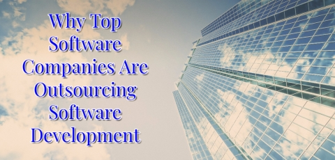 <b>10 Reasons Why Top Software Companies Are Outsourcing Software Development</b>