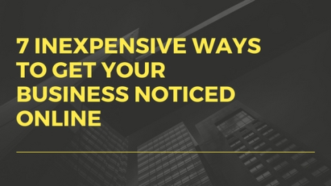 7 Inexpensive Ways to Get Your Business Noticed Online