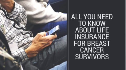 All You Need To Know About Life Insurance For Breast Cancer Survivors