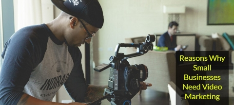 <b>7 Reasons Why Small Businesses Need Video Marketing</b>