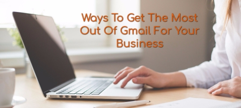 <b>6 Ways to Get the Most Out of Gmail For Your Business</b>