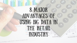 8 Major Advantages of Using Big Data in the Retail Industry
