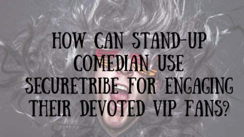 How can stand-up comedian use SecureTribe for engaging their devoted VIP Fans?