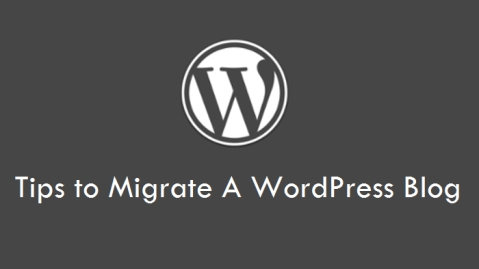 Tips to Migrate A WordPress Blog