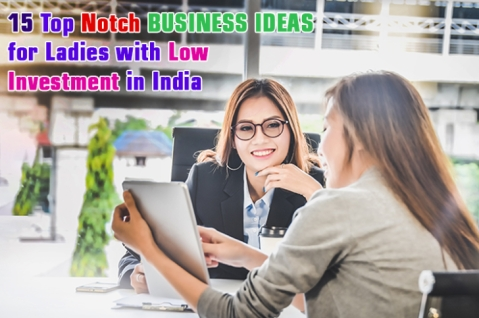15 Top Notch Business Ideas for Ladies with Low Investment in India