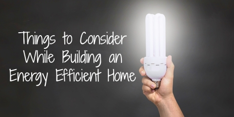 5 Things to Consider While Building an Energy Efficient Home
