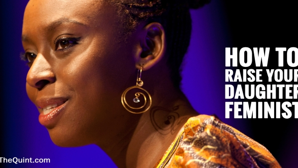 Author Chimamanda Adichie has put out a Facebook post with 15 suggestions on how to 'raise one's daughter feminist'. (Photo:<b> The Quint</b>)