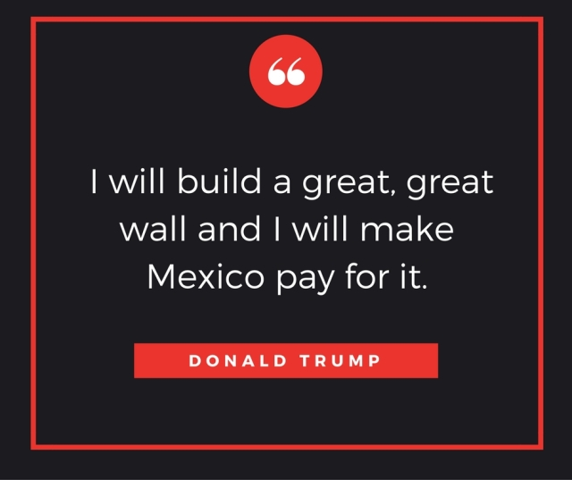"To build a ""great"" wall and ""Make America Great Again""."