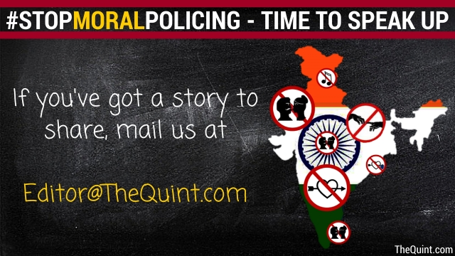 Share your story. Make some noise. Let's fight to put an end to moral policing.