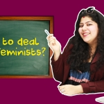 Pammi teaches men how to deal with feminists.